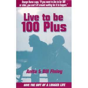 Live to Be 100 Plus: Chart Your Way to a Longer Life: Anita Finley