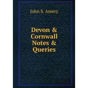 Devon & Cornwall Notes & Queries: John S. Amery: Books