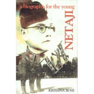 Netaji, a Biography for the Young (9788171672790): Krshna Basu: Books