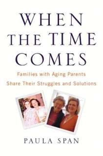 When the Time Comes Families with Aging Parents Share Their Struggles