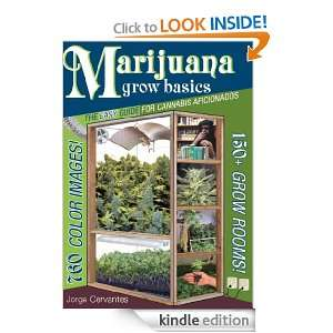 Marijuana Grow Basics: The Easy Guide for Cannabis Aficionados: Jorge
