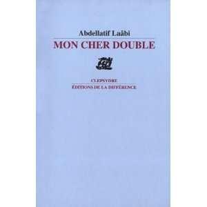 mon cher double (9782729116989): Abdellatif Laâbi: Books