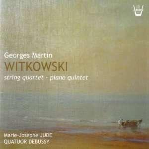 Witkowski String Quartet; Piano Quintet Quatuor Debussy