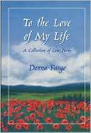 To the Love of My Life A Collection of Love Poems