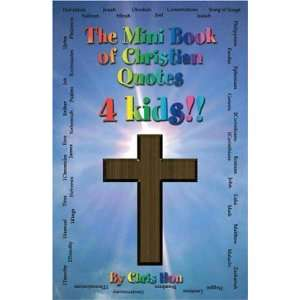 Mini Book of Christian Quotes 4 Kids (9781425112370): Chris Hon: Books