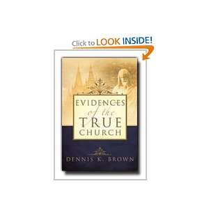 Evidences of the True Church (New Cover): Dennis K. Brown: Books