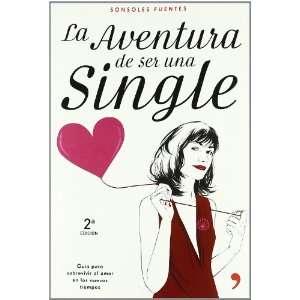 Single: Guia Para Sobrevivir Al Amor En Los Nuevos Tiempos (Spanish