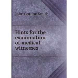 for the examination of medical witnesses: John Gordon Smith: Books