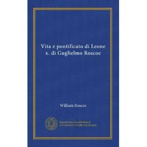 Leone x. di Guglielmo Roscoe (Italian Edition): William Roscoe: Books
