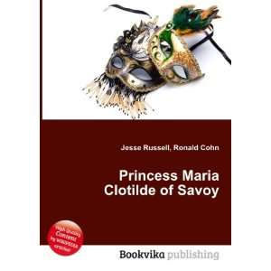 : Princess Maria Clotilde of Savoy: Ronald Cohn Jesse Russell: Books