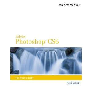 New Perspectives on Adobe Photoshop CS6: Introductory (Adobe Cs6 By