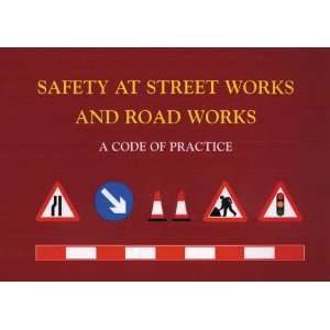 Safety at Street Works and Road Works A Code of Practice