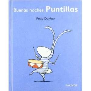 BUENAS NOCHES, PUNTILLAS (9788492750580): POLLY DUNBAR