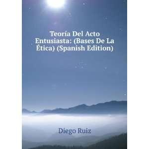 Teoría Del Acto Entusiasta (Bases De La �tica) (Spanish Edition)