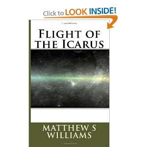 Flight of the Icarus (9781467911344): Matthew S Williams: Books