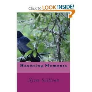 Haunting Moments (9781470015008): Mrs Nyree Dawn Sullivan: Books