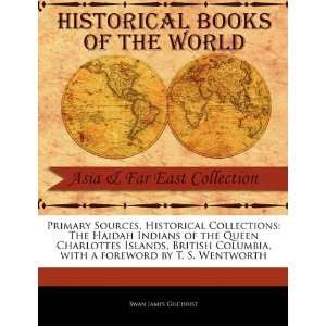 , Historical Collections The Haidah Indians of the Queen Charlottes
