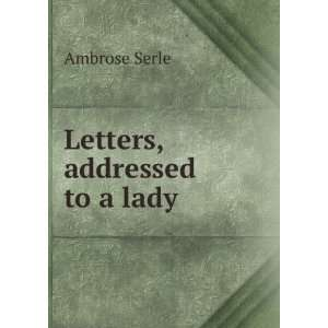 Letters, addressed to a lady Ambrose Serle Books