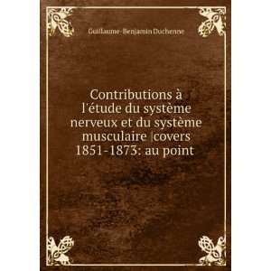 covers 1851 1873: au point .: Guillaume Benjamin Duchenne: Books