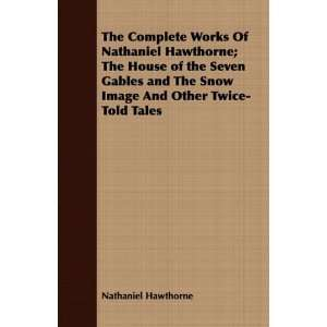 Complete Works Of Nathaniel Hawthorne; The House of the Seven Gables