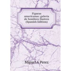 Figuras americanas galeria de hombres ilustres (Spanish