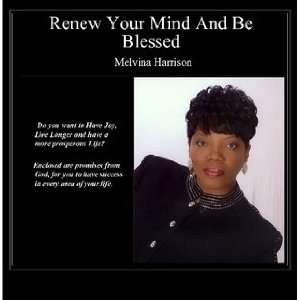 YOUR MIND AND BE BLESSED (9781605854366): MELVINA HARRISON: Books