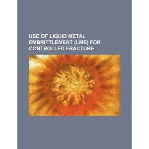 Use of liquid metal embrittlement (LME) for controlled