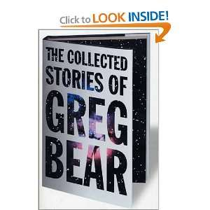 The Collected Stories of Greg Bear (Tom Doherty Associates Books