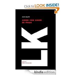 Amor con amor se paga (Narrativa) (Spanish Edition) José Martí y