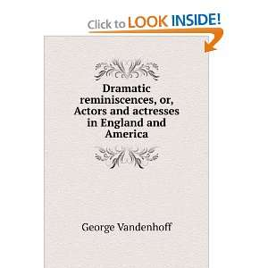 Dramatic reminiscences, or, Actors and actresses in