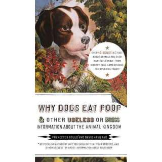 Why Dogs Eat Poop & Other Useless or Gross Information