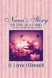 Nanas Story The Love of a Family A True Story of a M 9781606721582