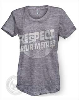 RESPECT YOUR MOTHER earth nature funny American Apparel TR301 Ladies T