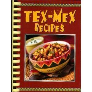 Tex Mex Recipes (9781412722599) Ltd. Publication
