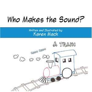 Who Makes the Sound?: Karen Mack: 9781606108529:  Books