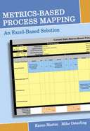 Metrics Based Process Mapping An Excel Based Solution by Karen Martin