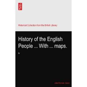 the English People  With  maps.: IV: John Richard. Green: Books