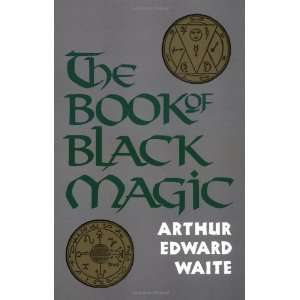 The Book of Black Magic [Paperback] Arthur Edward Waite
