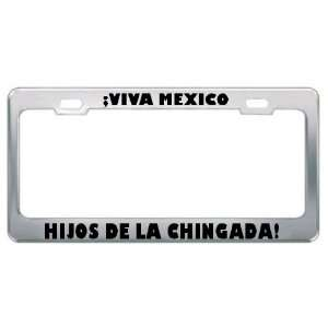 Viva Mexico Hijos De La Chingada Spanish License Plate