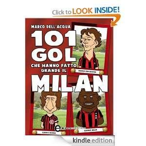 101 gol che hanno fatto grande il Milan (Italian Edition): Marco Dell