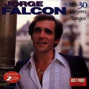 Mis 30 Mejores Tangos: Jorge Falcon: Music