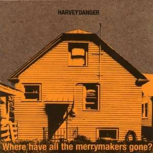 Where Have All The Merrymakers Gone?: Harvey Danger: Music