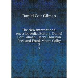 : Daniel Coit Gilman, Harry Thurston Peck and Frank Moore Colby. 3